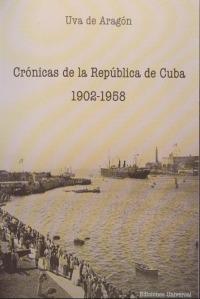 Crónicas de la República de Cuba por Uva de Aragón