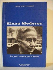 """Biografía de Elena Mederos que recoge sus luchas feministas,  su labor social en el Lyceum, su trabajo en UNICEF por los niños, y por los presos politicos en """"Of Human Rights"""""""